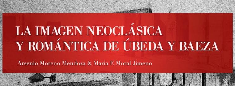 La imagen Neoclasica y Romantica de Ubeda y Baeza.